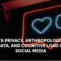 ソーシャルメディアにおけるデータプライバシー、人類学データ、そして認知的負荷